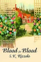 Blood For Blood ebook by S.K.Rizzolo