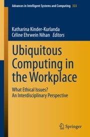 Ubiquitous Computing in the Workplace - What Ethical Issues? An Interdisciplinary Perspective ebook by Katharina Kinder-Kurlanda,Céline Ehrwein Nihan