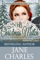 His Christmas Match (A Gentleman's Guide to Once Upon a Time) ebook by