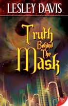 Truth Behind the Mask ebook by Lesley Davis