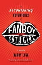 The Astonishing Adventures of Fanboy and Goth Girl ebook by Barry Lyga