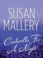 Cinderella For A Night (Mills & Boon M&B) ebook by Susan Mallery