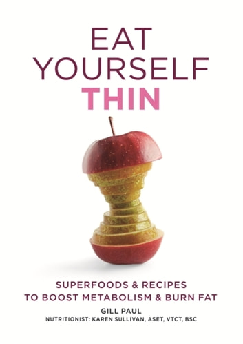Eat Yourself Thin - Superfoods & Recipes to Boost Metabolism & Burn Fat ebook by Gill Paul