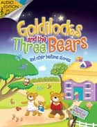 Goldilocks and the Three Bears - And Other Bedtime Stories (Audio Edition) ebook by Nicola Baxter, Jo Parry, Marie Allen