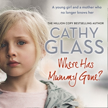 Where Has Mummy Gone?: A young girl and a mother who no longer knows her audiobook by Cathy Glass