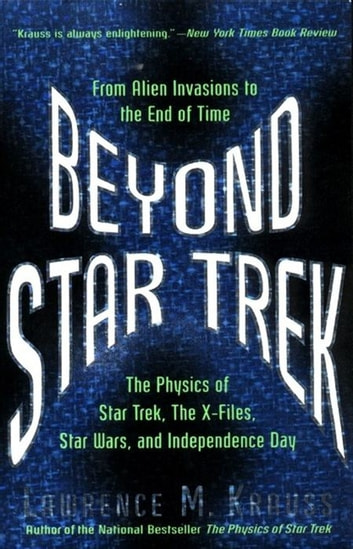 Beyond Star Trek - From Alien Invasions to the End of Time ebook by Lawrence M. Krauss