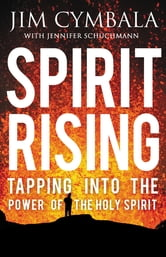 Spirit Rising - Tapping into the Power of the Holy Spirit ebook by Jim Cymbala