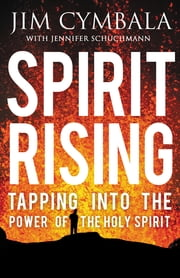 Spirit Rising - Tapping into the Power of the Holy Spirit ebook by Jim Cymbala,Jennifer Schuchmann