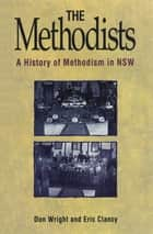 The Methodists - A history of Methodism in NSW ebook by Don Wright, Eric Clancy
