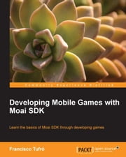 Developing Mobile Games with MOAI SDK ebook by Francisco Tufró