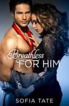 Breathless for Him ebook by Sofia Tate