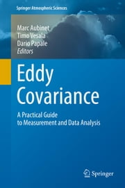 Eddy Covariance - A Practical Guide to Measurement and Data Analysis ebook by Marc Aubinet,Timo Vesala,Dario Papale