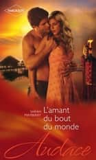 L'amant du bout du monde ebook by Sarah Mayberry