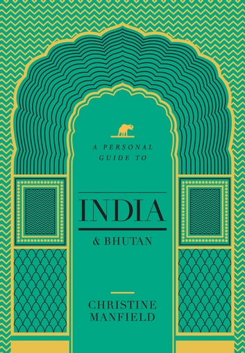 A Personal Guide to India and Bhutan ebook by Christine Manfield