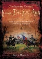 "Confederate General William ""Extra Billy"" Smith - From Virginia's Statehouse to Gettysburg Scapegoat ebook by Scott Mingus"