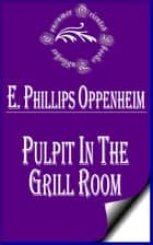 Pulpit in the Grill Room ebook by E. Phillips Oppenheim