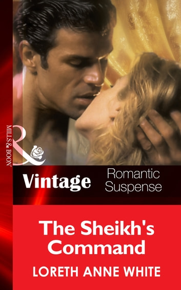The Sheik's Command (Mills & Boon Vintage Romantic Suspense) (Sahara Kings, Book 1) ebook by Loreth Anne White