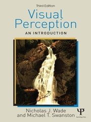 Visual Perception - An Introduction, 3rd Edition ebook by Nicholas Wade,Mike Swanston