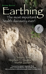Earthing - The Most Important Health Discovery Ever! ebook by Clinton Ober,Dr Stephen T Sinatra, M.D.,Martin Zucker,James L Oschman