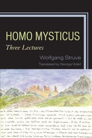 Homo Mysticus - Three Lectures ebook by Wolfgang Struve,George Wald
