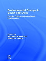 Environmental Change in South-East Asia - People, Politics and Sustainable Development ebook by Raymond Bryant,Michael Parnwell