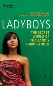 Ladyboys - The Secret World of Thailand's Third Gender ebook by Susan Aldous,Pornchai Sereemongkonpol