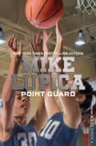 Point Guard ebook by Mike Lupica