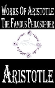 Works of Aristotle the Famous Philosopher ebook by Aristotle