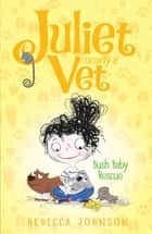 Bush Baby Rescue: Juliet, Nearly a Vet (Book 4) - Juliet, Nearly a Vet (Book 4) ebook by Rebecca Johnson, Kyla May