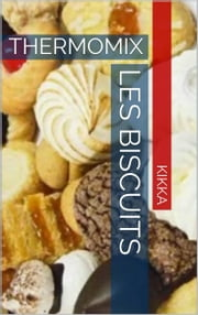 LES BISCUITS THERMOMIX - RECETTES TM31 TM5 ebook by KIKKA