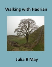 Walking With Hadrian - A walk through time and fog along Hadrian's Wall ebook by Julia R May