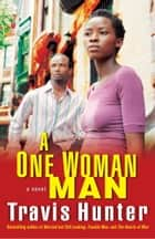 A One Woman Man - A Novel ebook by Travis Hunter