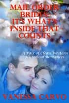 Mail Order Brides: It's What's Inside That Counts (A Pair of Clean Western Historical Romances) ebook by Vanessa Carvo