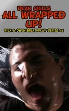 All Wrapped Up - Rick and Owen Breathplay, #3 ebook by