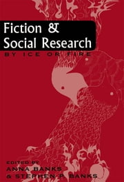 Fiction and Social Research - By Ice or Fire ebook by Anna Banks,Stephen P. Banks