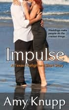 Impulse (A Texas Firefighters Short Story) ebook by Amy Knupp