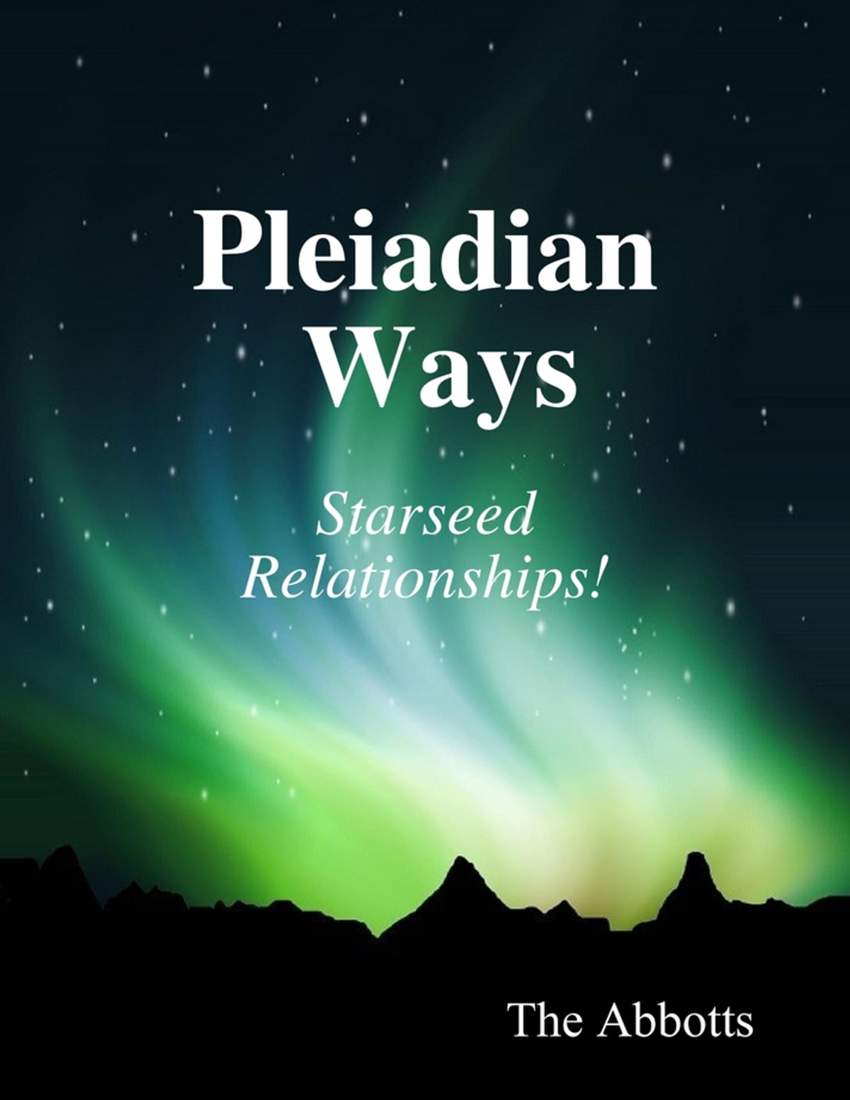 Pleiadian Ways - Starseed Relationships! ebook by The Abbotts - Rakuten Kobo