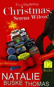 It's a Mysterious Christmas, Serena Wilcox! - 12 Books plus Backstories and Commentary ebook by Natalie Buske Thomas