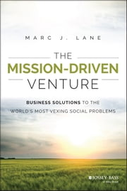 The Mission-Driven Venture - Business Solutions to the World's Most Vexing Social Problems ebook by Marc J. Lane