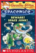 Beware! Space Junk! (Geronimo Stilton Spacemice #7) ebook by Geronimo Stilton