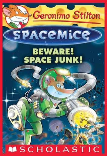 Beware space junk geronimo stilton spacemice 7 ebook de geronimo stilton spacemice 7 ebook by geronimo stilton fandeluxe Gallery