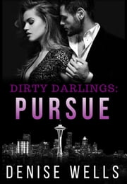 Dirty Darlings: Pursue - Dirty Darlings ebook by Denise Wells