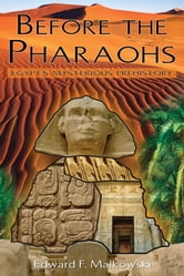 Before the Pharaohs: Egypt's Mysterious Prehistory - Egypt's Mysterious Prehistory ebook by Edward F. Malkowski