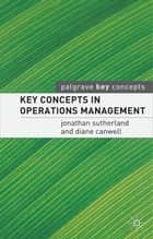 Key Concepts in Operations Management ebook by Jonathan Sutherland,Diane Canwell