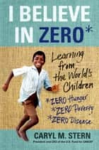 I Believe in ZERO ebook by Caryl M. Stern