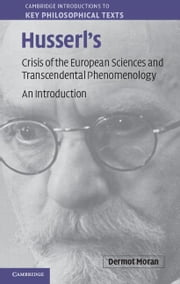 Husserl's Crisis of the European Sciences and Transcendental Phenomenology ebook by Moran, Dermot