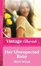 Her Unexpected Baby (Mills & Boon Cherish) ebook by Trish Wylie