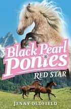 Black Pearl Ponies: Red Star - Book 1 ebook by Jenny Oldfield