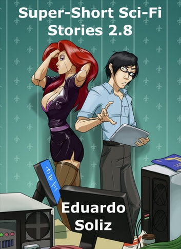 Super-Short Sci-Fi Stories 2.8 ebook by Eduardo Soliz