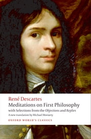 Meditations on First Philosophy: with Selections from the Objections and Replies - with Selections from the Objections and Replies ebook by Ren� Descartes,Michael Moriarty